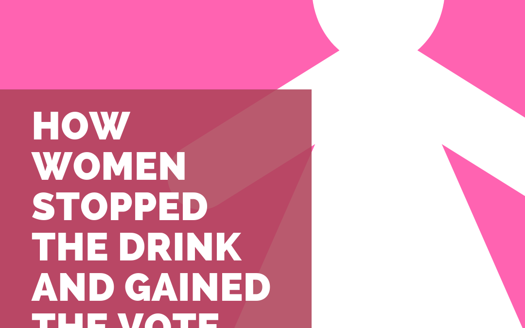 S2:E10 How Women Stopped the Drink and Gained the Vote (1 of 2)