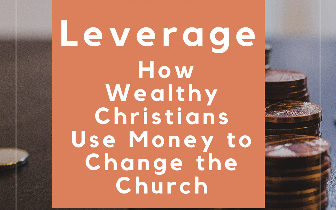 S2:E34 Leverage: How Wealthy Christians Use Money to Change the Church