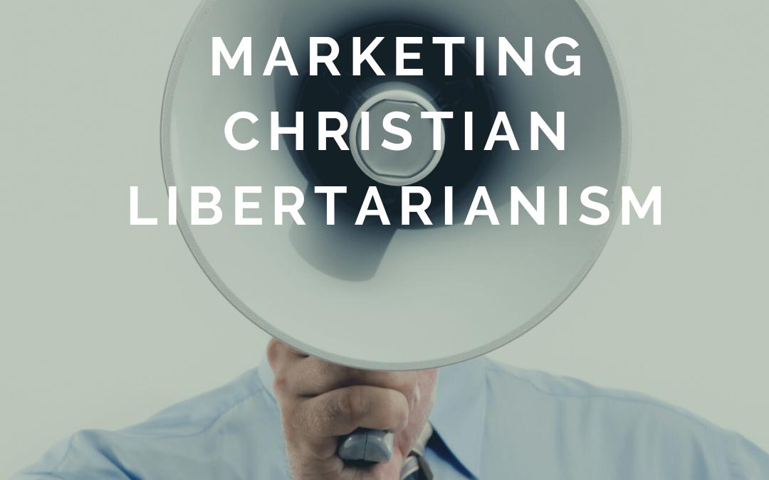S3:E29 Marketing Christian Libertarianism