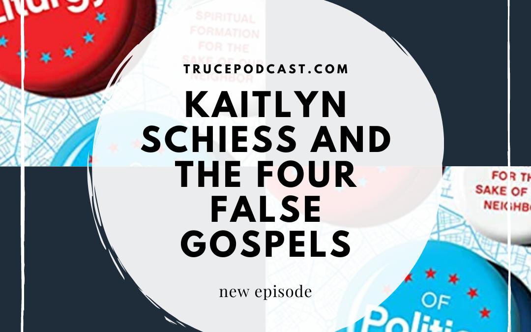 S4:E2 Kaitlyn Sheiss and Our Four False Gospels