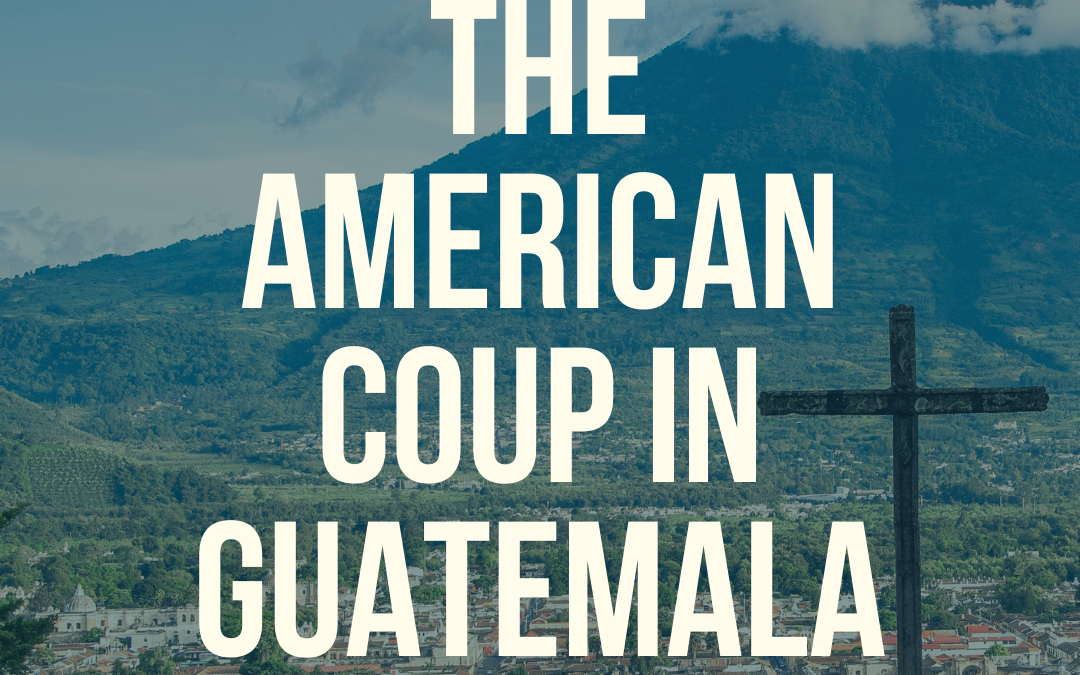 S3:E33 The American Coup in Guatemala
