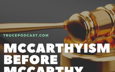 S3:36 McCarthyism Before McCarthy