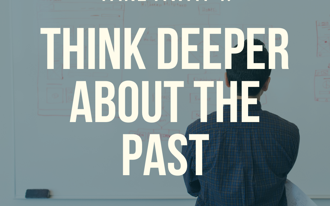 S3:E42 Take Away 1: Think Deeper About the Past