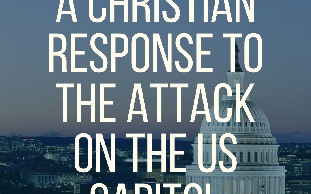 A Christian Response to the Attack on the US Capitol